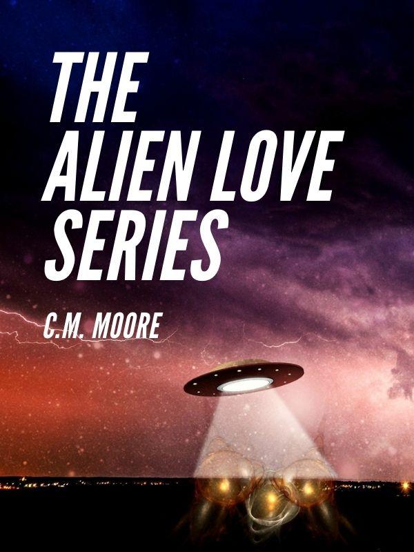 The Alien Love Series,C.M. Moore